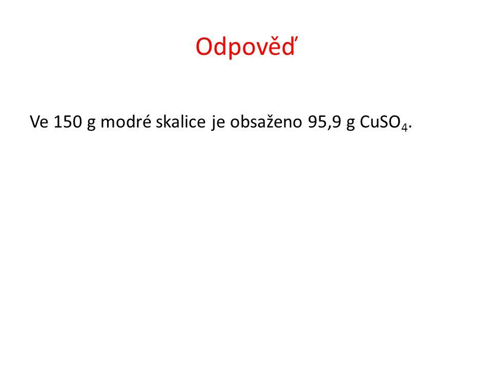 Odpověď Ve 150 g modré skalice je obsaženo 95,9 g CuSO 4.