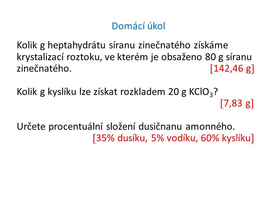 Domácí úkol Kolik g heptahydrátu síranu zinečnatého získáme krystalizací roztoku, ve kterém je obsaženo 80 g síranu zinečnatého.  142,46 g  Kolik g