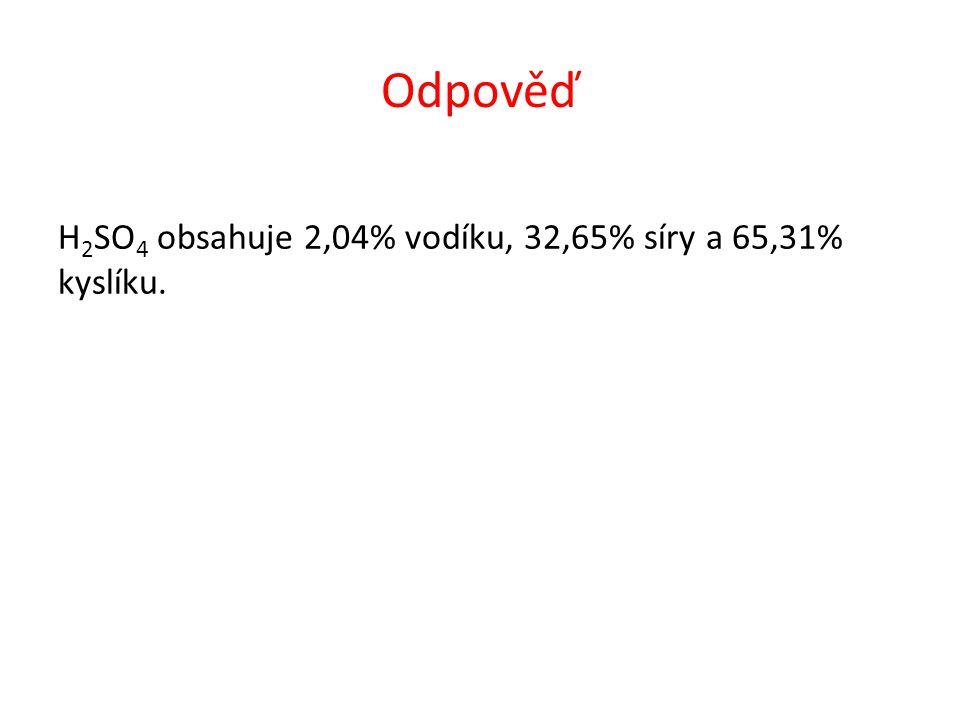 Odpověď H 2 SO 4 obsahuje 2,04% vodíku, 32,65% síry a 65,31% kyslíku.
