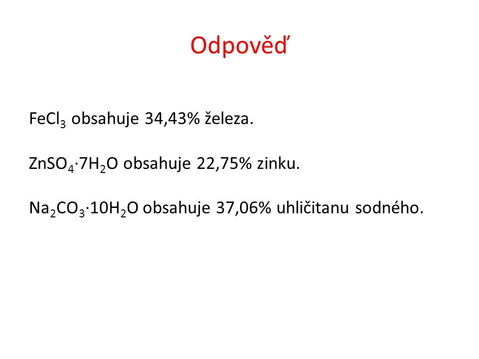 Odpověď FeCl 3 obsahuje 34,43% železa. ZnSO 4 ∙7H 2 O obsahuje 22,75% zinku. Na 2 CO 3 ∙10H 2 O obsahuje 37,06% uhličitanu sodného.