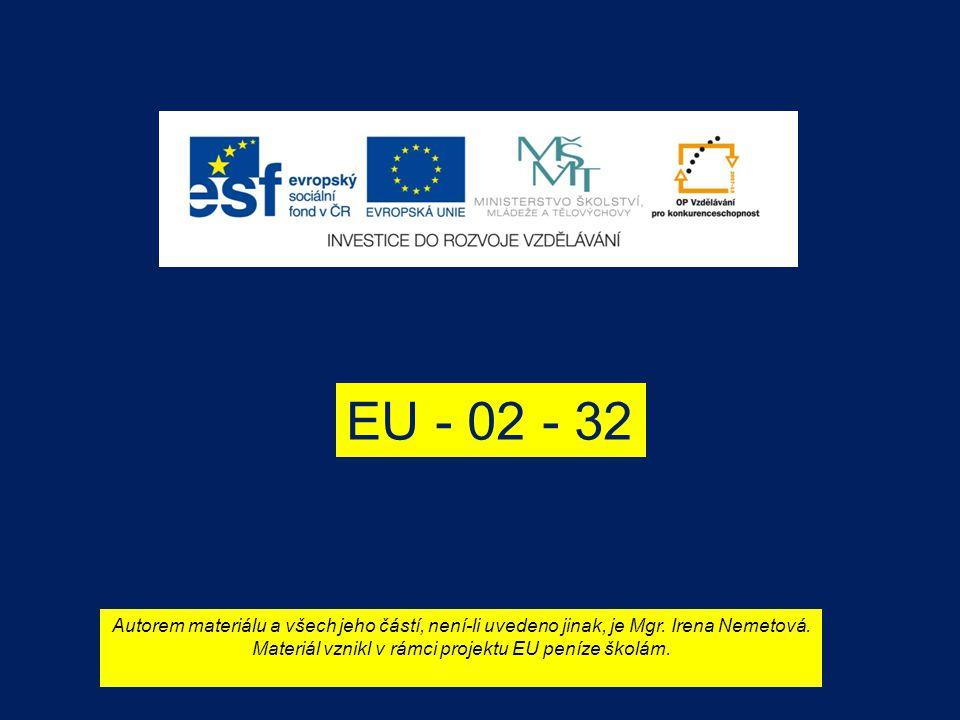 EU - 02 - 32 Autorem materiálu a všech jeho částí, není-li uvedeno jinak, je Mgr.