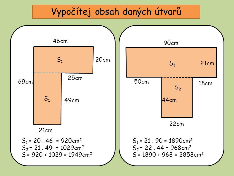 Vypočítej obsah daných útvarů 25cm 20cm 46cm 69cm ? ? S 1 = 20. 46 = 920cm 2 S 2 = 21. 49 = 1029cm 2 S = 920 + 1029 = 1949cm 2 49cm 21cm 90cm 44cm ? 1