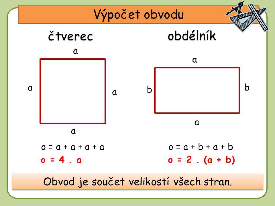 DD Výpočet obvodu a a a Obvod je součet velikostí všech stran. a čtverec obdélník b a a b o = a + a + a + a o = 4. a o = a + b + a + b o = 2. (a + b)