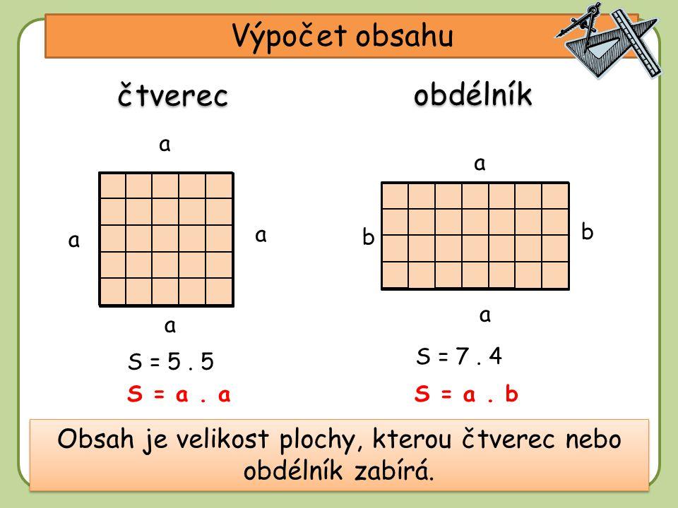 DD Výpočet obsahu a a a Obsah je velikost plochy, kterou čtverec nebo obdélník zabírá. a čtverec obdélník b a a b S = 5. 5 S = 7. 4 S = a. bS = a. a