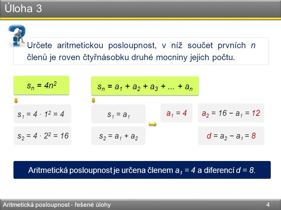 Úloha 5 Aritmetická posloupnost - řešené úlohy 5 Určete aritmetickou posloupnost, pro kterou platí: a 3 + a 5 = 8, a 3 2 − a 5 2 = 32.