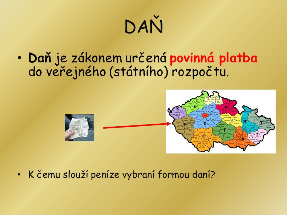 DAŇ Daň je zákonem určená povinná platba do veřejného (státního) rozpočtu.