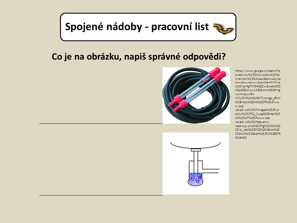 Co je na obrázku, napiš správné odpovědi? https://www.google.cz/search?q =hadicov%C3%A1+vodov%C3%A 1ha+obr%C3%A1zek&tbm=isch &t bo=u&source=univ&sa=X&