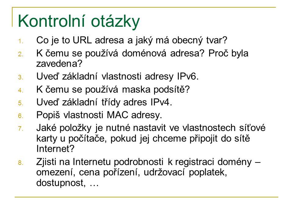 Kontrolní otázky 1. Co je to URL adresa a jaký má obecný tvar.