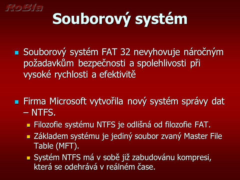Souborový systém Souborový systém FAT 32 nevyhovuje náročným požadavkům bezpečnosti a spolehlivosti při vysoké rychlosti a efektivitě Souborový systém FAT 32 nevyhovuje náročným požadavkům bezpečnosti a spolehlivosti při vysoké rychlosti a efektivitě Firma Microsoft vytvořila nový systém správy dat – NTFS.