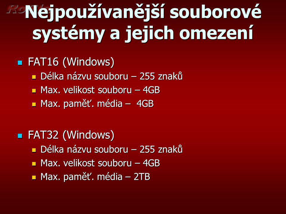 Nejpoužívanější souborové systémy a jejich omezení FAT16 (Windows) FAT16 (Windows) Délka názvu souboru – 255 znaků Délka názvu souboru – 255 znaků Max.