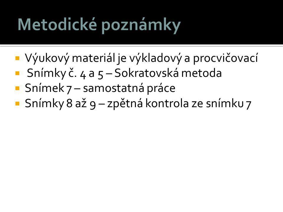  Výukový materiál je výkladový a procvičovací  Snímky č. 4 a 5 – Sokratovská metoda  Snímek 7 – samostatná práce  Snímky 8 až 9 – zpětná kontrola