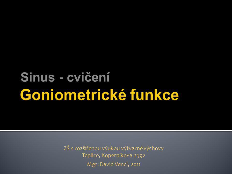 Sinus - cvičení ZŠ s rozšířenou výukou výtvarné výchovy Teplice, Koperníkova 2592 Mgr. David Vencl, 2011