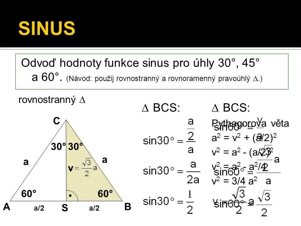 Odvoď hodnoty funkce sinus pro úhly 30°, 45° a 60°. (Návod: použij rovnostranný a rovnoramenný pravoúhlý .) rovnostranný   BCS: Pythagorova věta a