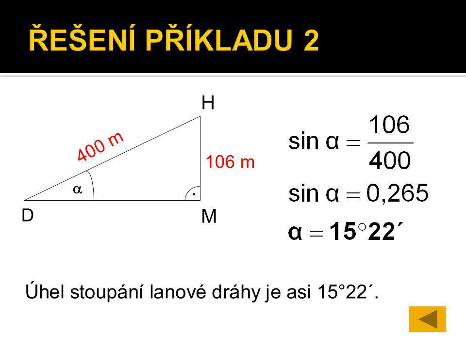D H  400 m M 106 m Úhel stoupání lanové dráhy je asi 15°22´.