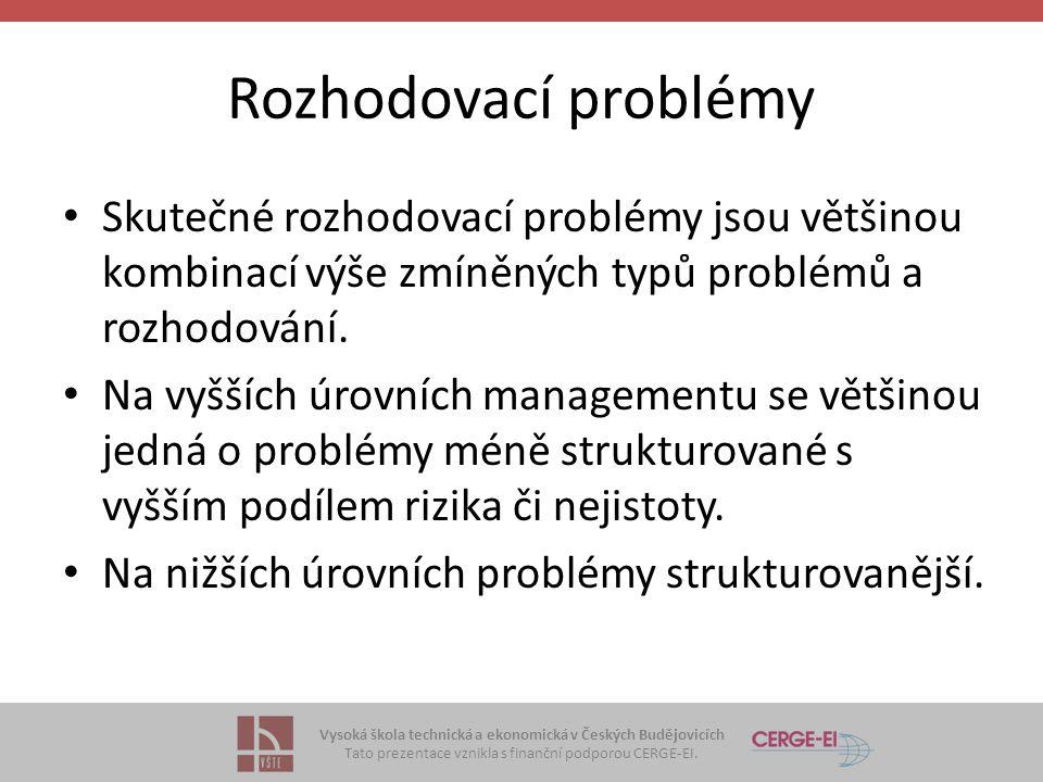 Vysoká škola technická a ekonomická v Českých Budějovicích Tato prezentace vznikla s finanční podporou CERGE-EI. Rozhodovací problémy Skutečné rozhodo