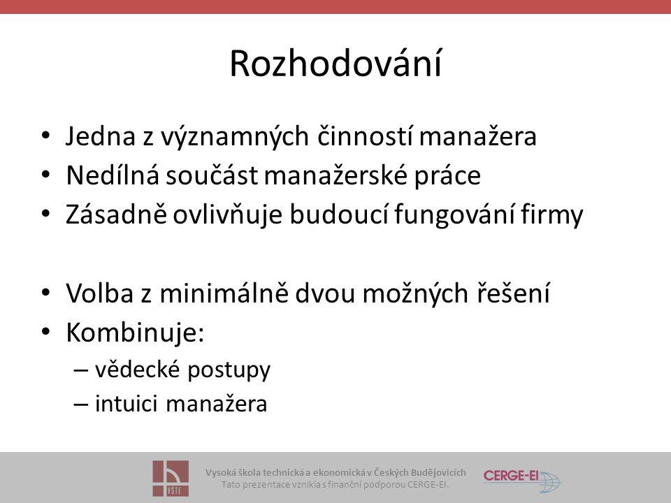 Vysoká škola technická a ekonomická v Českých Budějovicích Tato prezentace vznikla s finanční podporou CERGE-EI. Rozhodování Jedna z významných činnos