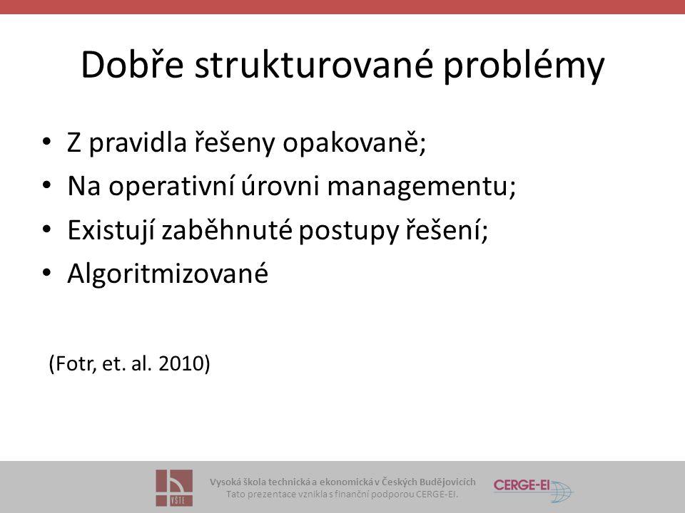 Vysoká škola technická a ekonomická v Českých Budějovicích Tato prezentace vznikla s finanční podporou CERGE-EI. Dobře strukturované problémy Z pravid