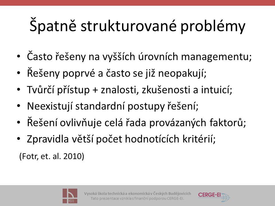 Vysoká škola technická a ekonomická v Českých Budějovicích Tato prezentace vznikla s finanční podporou CERGE-EI. Špatně strukturované problémy Často ř