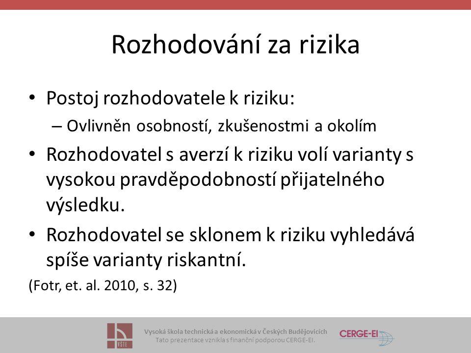 Vysoká škola technická a ekonomická v Českých Budějovicích Tato prezentace vznikla s finanční podporou CERGE-EI. Rozhodování za rizika Postoj rozhodov