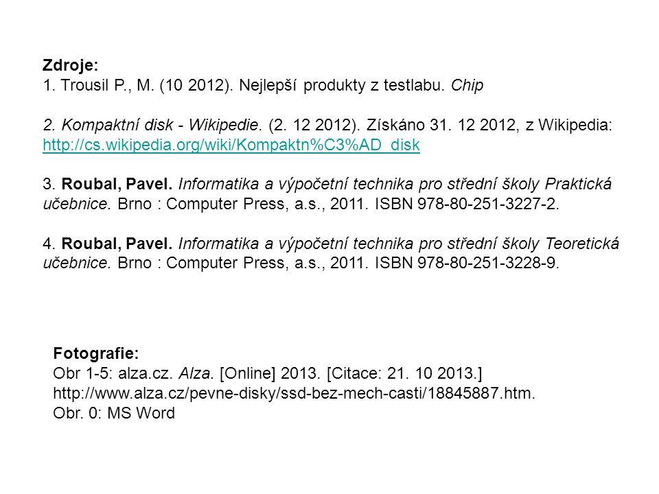 Zdroje: 1. Trousil P., M. (10 2012). Nejlepší produkty z testlabu. Chip 2. Kompaktní disk - Wikipedie. (2. 12 2012). Získáno 31. 12 2012, z Wikipedia: