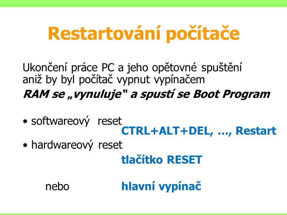 """Restartování počítače Ukončení práce PC a jeho opětovné spuštění aniž by byl počítač vypnut vypínačem RAM se """"vynuluje"""" a spustí se Boot Program softw"""