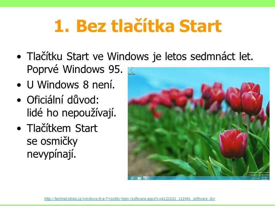 1.Bez tlačítka Start Tlačítku Start ve Windows je letos sedmnáct let. Poprvé Windows 95. U Windows 8 není. Oficiální důvod: lidé ho nepoužívají. Tlačí