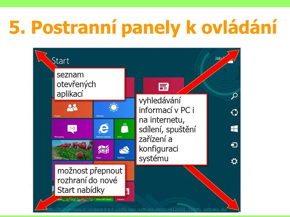 5. Postranní panely k ovládání možnost přepnout rozhraní do nové Start nabídky seznam otevřených aplikací vyhledávání informací v PC i na internetu, s