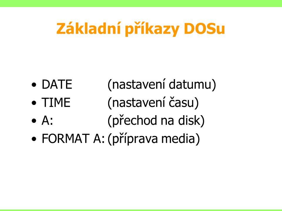 Základní příkazy DOSu DATE(nastavení datumu) TIME(nastavení času) A:(přechod na disk) FORMAT A:(příprava media)