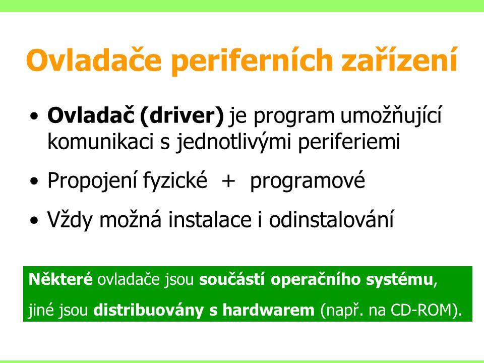 Ovladače periferních zařízení Ovladač (driver) je program umožňující komunikaci s jednotlivými periferiemi Propojení fyzické + programové Vždy možná i