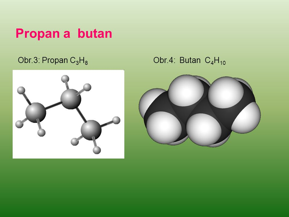 Propan a butan Obr.3: Propan C 3 H 8 Obr.4: Butan C 4 H 10