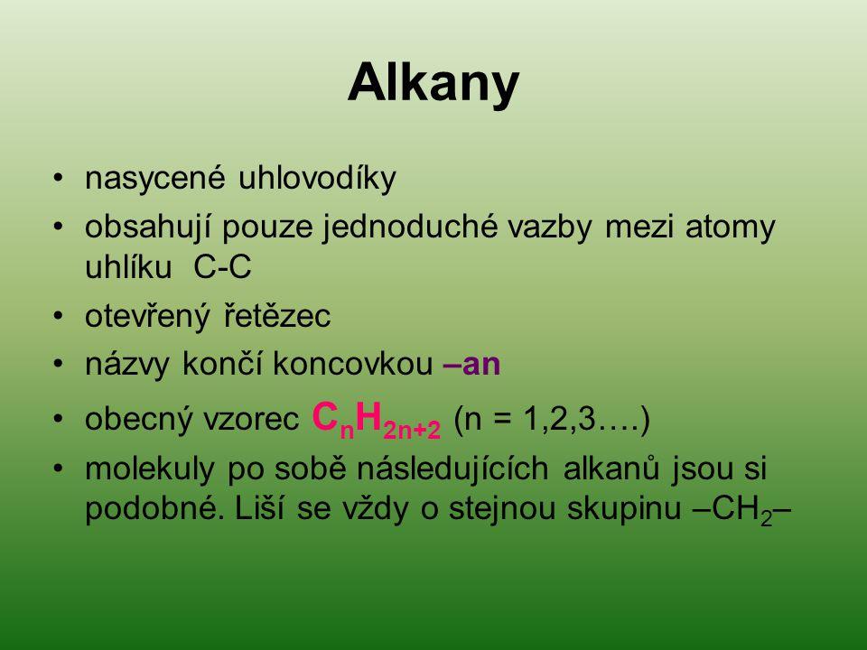 Alkany nasycené uhlovodíky obsahují pouze jednoduché vazby mezi atomy uhlíku C-C otevřený řetězec názvy končí koncovkou –an obecný vzorec C n H 2n+2 (