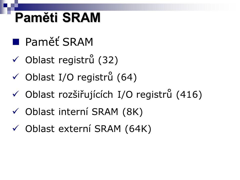 Paměti SRAM Paměť SRAM Oblast registrů (32) Oblast I/O registrů (64) Oblast rozšiřujících I/O registrů (416) Oblast interní SRAM (8K) Oblast externí SRAM (64K)