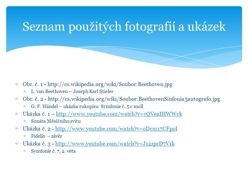  Obr. č. 1 - http://cs.wikipedia.org/wiki/Soubor:Beethoven.jpg  L. van Beethoven – Joseph Karl Stieler  Obr. č. 2 - http://cs.wikipedia.org/wiki/So