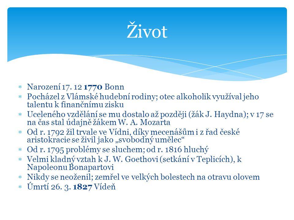  Narození 17. 12 1770 Bonn  Pocházel z Vlámské hudební rodiny; otec alkoholik využíval jeho talentu k finančnímu zisku  Uceleného vzdělání se mu do