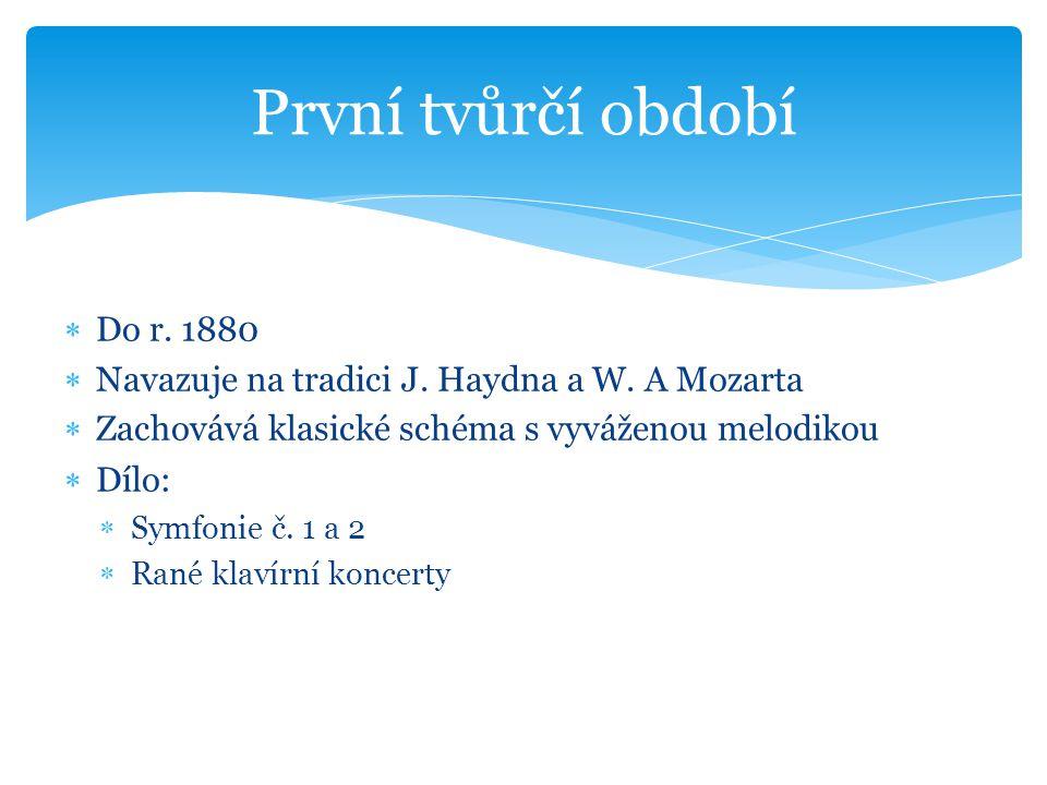  Do r. 1880  Navazuje na tradici J. Haydna a W. A Mozarta  Zachovává klasické schéma s vyváženou melodikou  Dílo:  Symfonie č. 1 a 2  Rané klaví