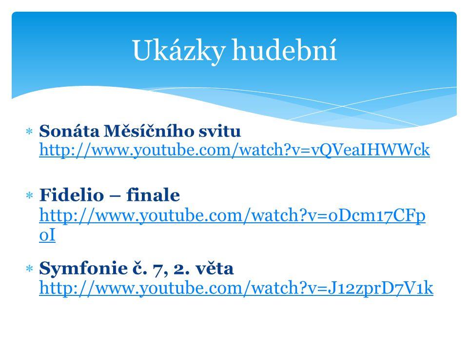  Sonáta Měsíčního svitu http://www.youtube.com/watch?v=vQVeaIHWWck http://www.youtube.com/watch?v=vQVeaIHWWck  Fidelio – finale http://www.youtube.c