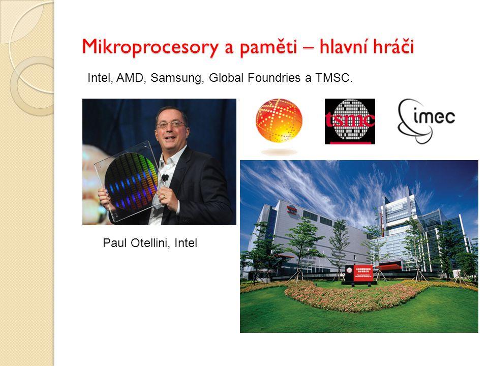 Mikroprocesory a paměti – hlavní hráči Intel, AMD, Samsung, Global Foundries a TMSC. Paul Otellini, Intel