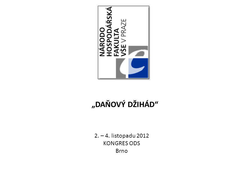 """2. – 4. listopadu 2012 KONGRES ODS Brno """"DAŇOVÝ DŽIHÁD"""