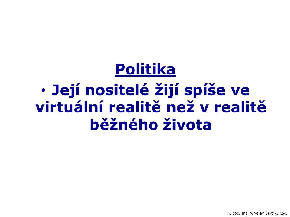Politika Její nositelé žijí spíše ve virtuální realitě než v realitě běžného života © doc.