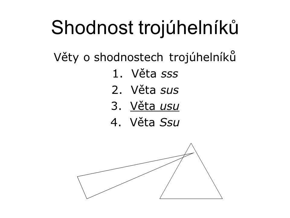 Shodnost trojúhelníků Věty o shodnostech trojúhelníků 1.Věta sss 2.Věta sus 3.Věta usu 4.Věta Ssu