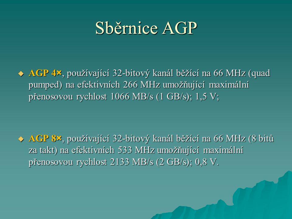 Sběrnice AGP  AGP 4×, používající 32-bitový kanál běžící na 66 MHz (quad pumped) na efektivních 266 MHz umožňující maximální přenosovou rychlost 1066 MB/s (1 GB/s); 1,5 V;  AGP 8×, používající 32-bitový kanál běžící na 66 MHz (8 bitů za takt) na efektivních 533 MHz umožňující maximální přenosovou rychlost 2133 MB/s (2 GB/s); 0,8 V.