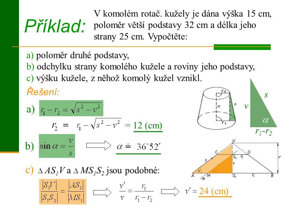 = 12 (cm) ∆ AS 1 V a ∆ MS 1 S 2 jsou podobné: Příklad: V komolém rotač.