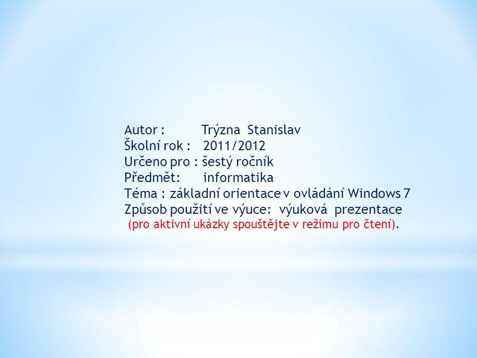 Autor : Trýzna Stanislav Školní rok : 2011/2012 Určeno pro : šestý ročník Předmět: informatika Téma : základní orientace v ovládání Windows 7 Způsob p