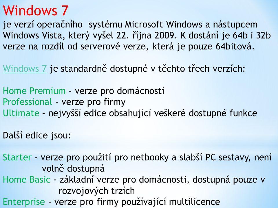 Windows 7 je verzí operačního systému Microsoft Windows a nástupcem Windows Vista, který vyšel 22. října 2009. K dostání je 64b i 32b verze na rozdíl