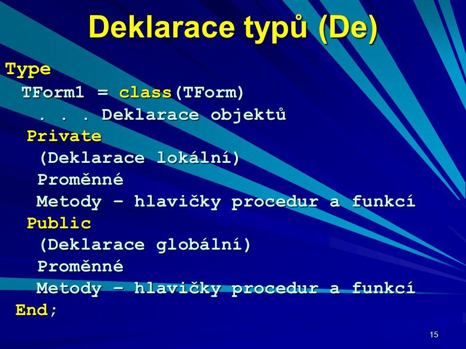 15 Deklarace typů (De) Type TForm1 = class(TForm) TForm1 = class(TForm)...