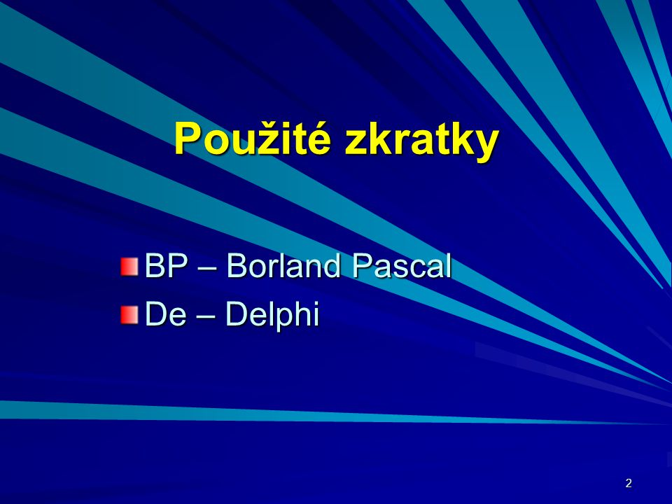 2 Použité zkratky BP – Borland Pascal De – Delphi