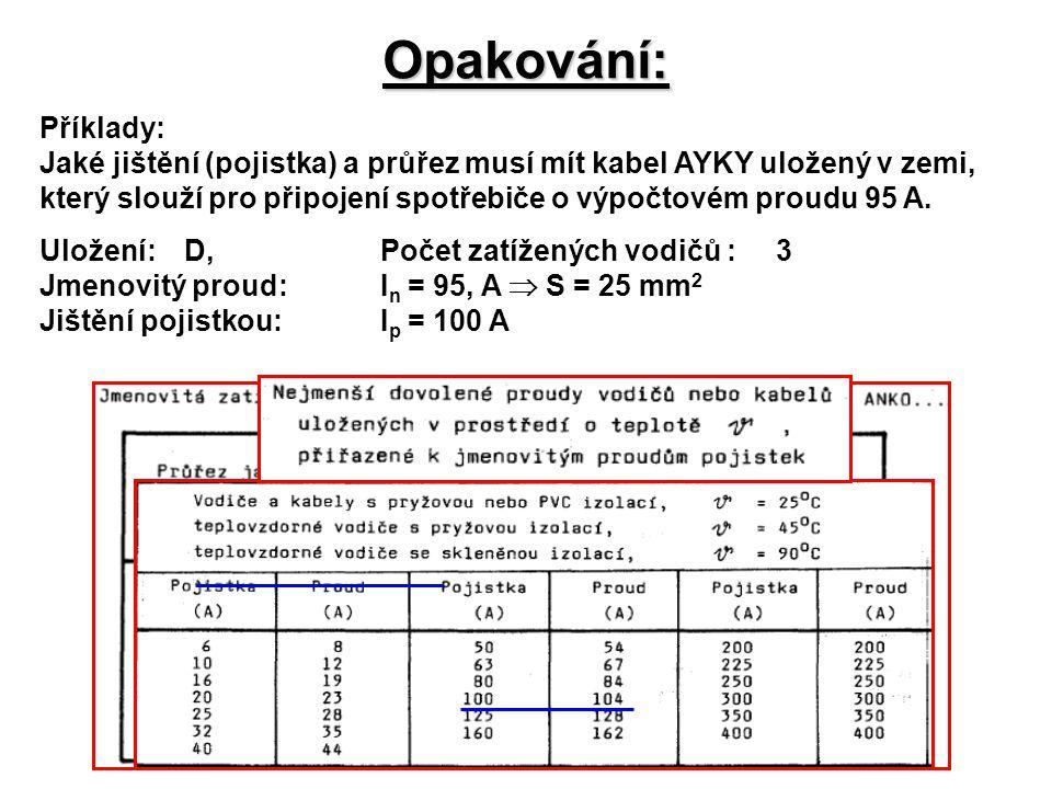Opakování: Příklady: Jaké jištění (pojistka) a průřez musí mít kabel AYKY uložený v zemi, který slouží pro připojení spotřebiče o výpočtovém proudu 95