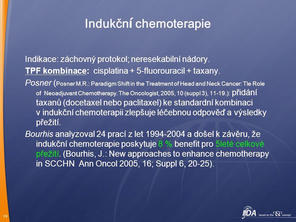 19 Indukčn í chemoterapie Indikace: záchovný protokol; neresekabilní nádory.