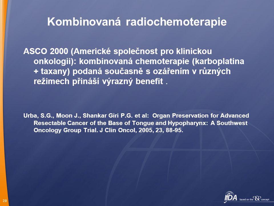 20 Kombinovaná radiochemoterapie ASCO 2000 (Americké společnost pro klinickou onkologii): kombinovaná chemoterapie (karboplatina + taxany) podaná současně s ozářením v různých režimech přináší výrazný benefit.