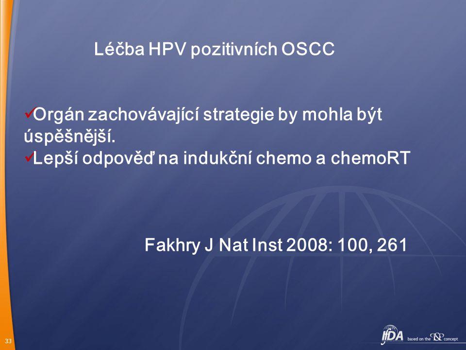 33 Léčba HPV pozitivních OSCC Orgán zachovávající strategie by mohla být úspěšnější.